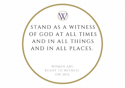 Image text: Stand as a witness of God at all times and in all things and in all places. Women are ready to witness. OW 2016