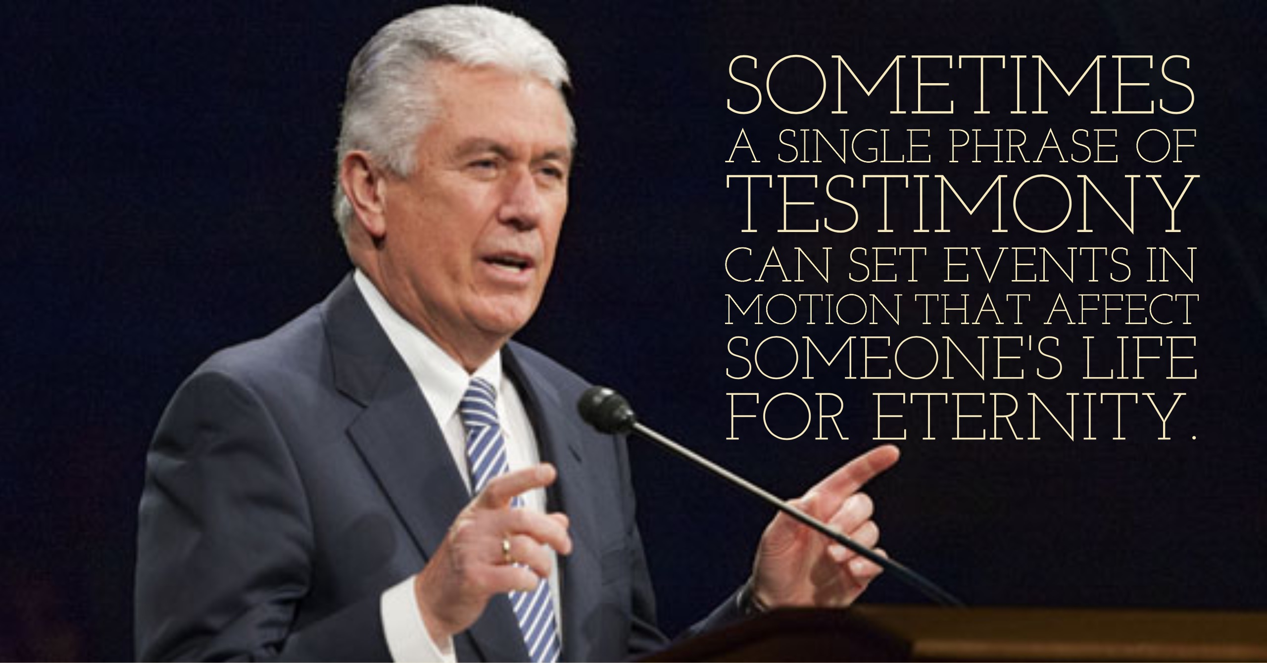 "A picture of President Dieter F. Uchtdorf, with the quote, ""Sometimes a single phrase of testimony can set events in motion that affect someone's life for eternity."""